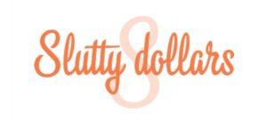 Slutty Dollars & Slutty Pounds